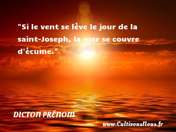 Si le vent se lève le jour de la saint-Joseph, la mer se couvre d écume. Un dicton prénom DICTON PRÉNOM