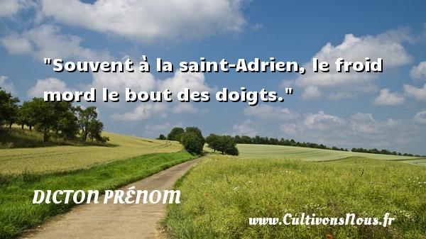 Souvent à la saint-Adrien, le froid mord le bout des doigts. Un dicton prénom DICTON PRÉNOM