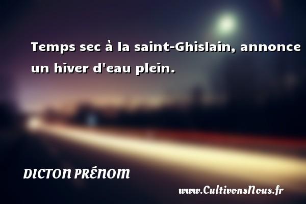 Temps sec à la saint-Ghislain, annonce un hiver d eau plein. Un dicton prénom DICTON PRÉNOM