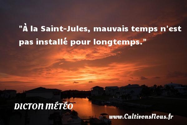 À la Saint-Jules, mauvais temps n est pas installé pour longtemps. Un dicton météo DICTON MÉTÉO