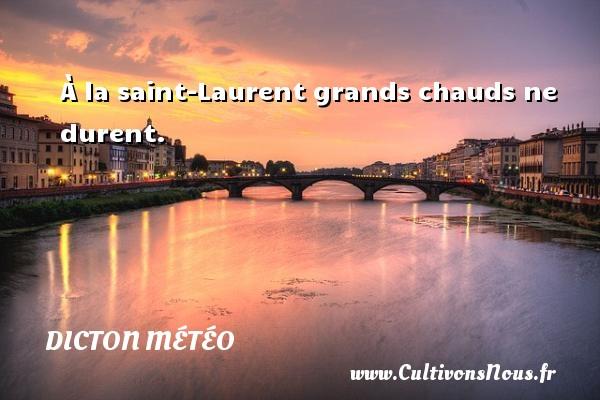 Dicton météo - À la saint-Laurent grands chauds ne durent. Un dicton météo DICTON MÉTÉO