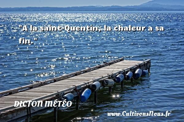 Dicton météo - A la saint-Quentin, la chaleur a sa fin. Un dicton météo DICTON MÉTÉO