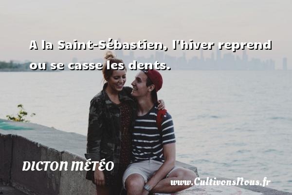 Dicton météo - A la Saint-Sébastien, l hiver reprend ou se casse les dents. Un dicton météo DICTON MÉTÉO