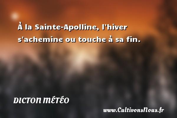 À la Sainte-Apolline, l hiver s achemine ou touche à sa fin. Un dicton météo DICTON MÉTÉO