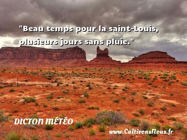 Dicton météo - Beau temps pour la saint-Louis, plusieurs jours sans pluie. Un dicton météo DICTON MÉTÉO
