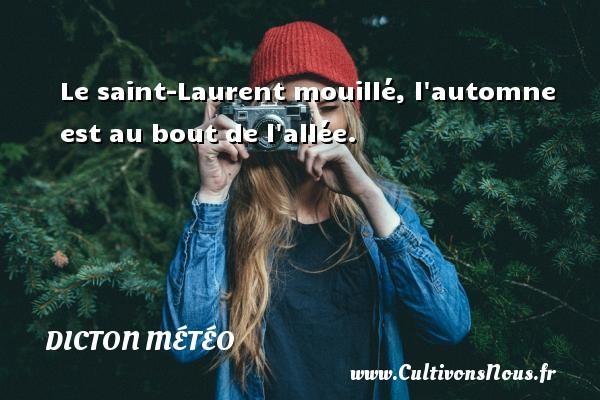 Le saint-Laurent mouillé, l automne est au bout de l allée. Un dicton météo DICTON MÉTÉO