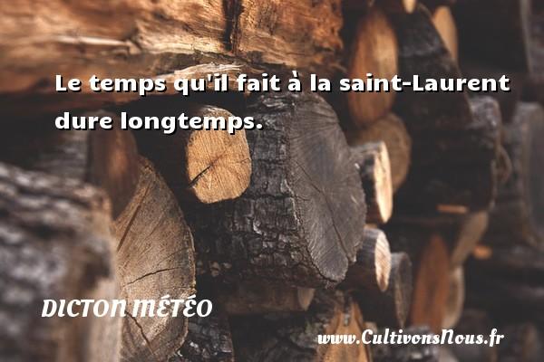 Dicton météo - Le temps qu il fait à la saint-Laurent dure longtemps. Un dicton météo DICTON MÉTÉO