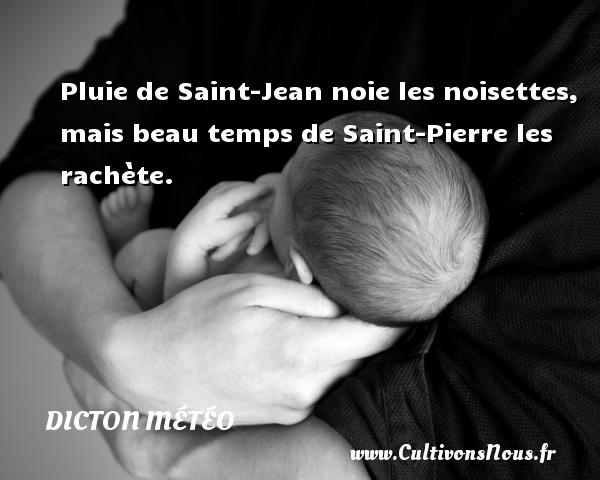 Dicton météo - Pluie de Saint-Jean noie les noisettes, mais beau temps de Saint-Pierre les rachète. Un dicton météo DICTON MÉTÉO