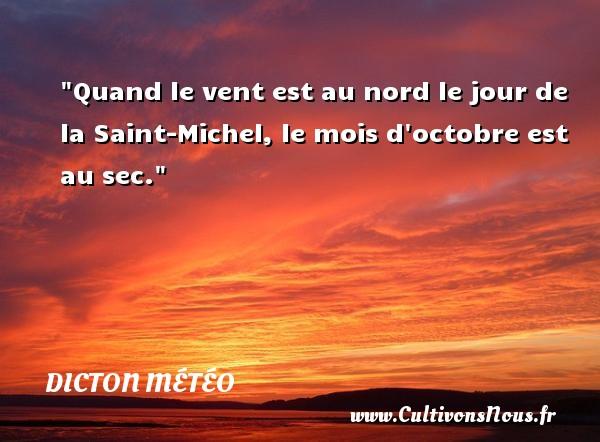 Dicton météo - Quand le vent est au nord le jour de la Saint-Michel, le mois d octobre est au sec. Un dicton météo DICTON MÉTÉO
