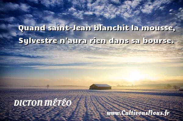 Dicton météo - Quand saint-Jean blanchit la mousse, Sylvestre n aura rien dans sa bourse. Un dicton météo DICTON MÉTÉO