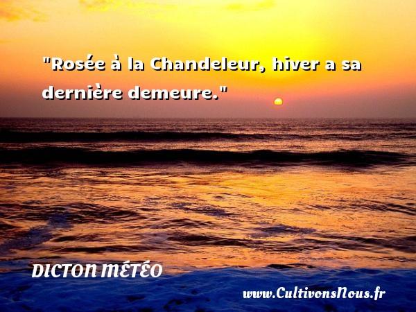 Dicton météo - Rosée à la Chandeleur, hiver a sa dernière demeure. Un dicton météo DICTON MÉTÉO