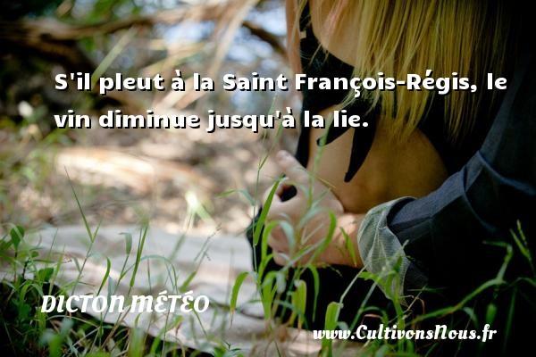 S il pleut à la Saint François-Régis, le vin diminue jusqu à la lie. Un dicton météo DICTON MÉTÉO