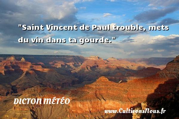 Dicton météo - Saint Vincent de Paul trouble, mets du vin dans ta gourde. Un dicton météo DICTON MÉTÉO