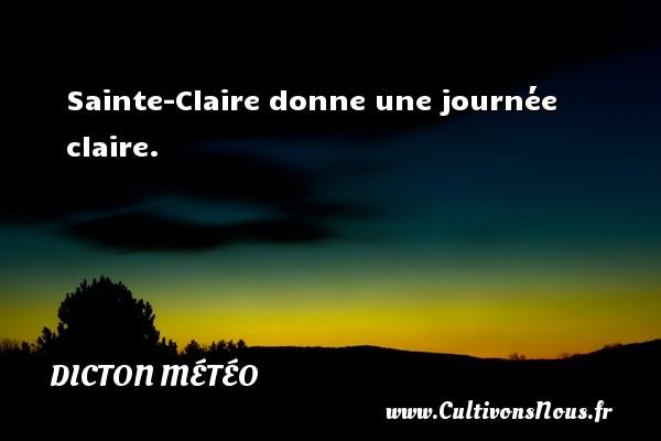 Dicton météo - Sainte-Claire donne une journée claire. Un dicton météo DICTON MÉTÉO