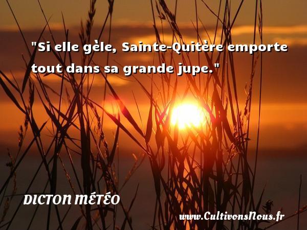 Dicton météo - Si elle gèle, Sainte-Quitère emporte tout dans sa grande jupe. Un dicton météo DICTON MÉTÉO