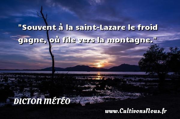 Dicton météo - Souvent à la saint-Lazare le froid gagne, où file vers la montagne. Un dicton météo DICTON MÉTÉO