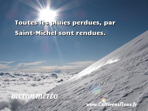Dicton météo - Toutes les pluies perdues, par Saint-Michel sont rendues. Un dicton météo DICTON MÉTÉO