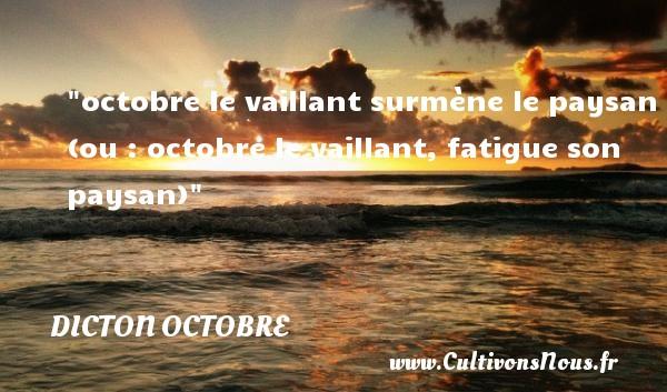 octobre le vaillant surmène le paysan (ou : octobre le vaillant, fatigue son paysan) Un dicton octobre