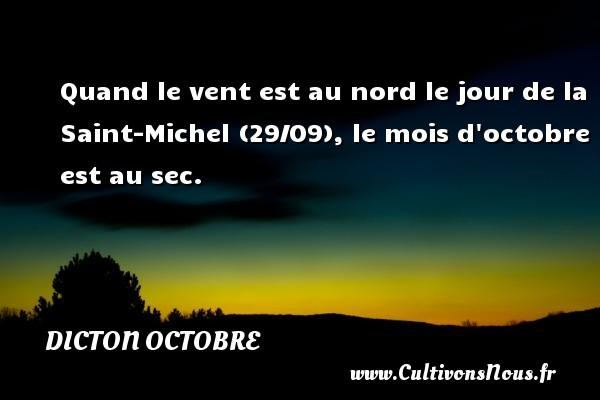 Quand le vent est au nord le jour de la Saint-Michel (29/09), le mois d octobre est au sec. Un dicton octobre