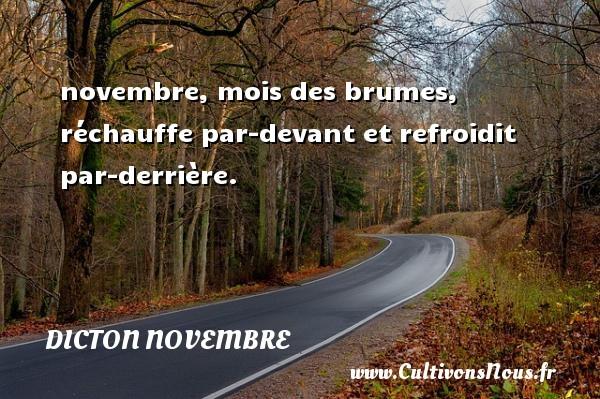 Dicton novembre - novembre, mois des brumes, réchauffe par-devant et refroidit par-derrière. Un dicton novembre DICTON NOVEMBRE