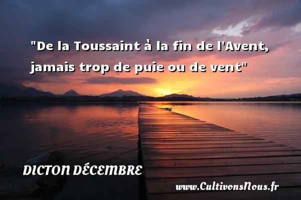 De la Toussaint à la fin de l Avent, jamais trop de puie ou de vent Un dicton décembre DICTON DÉCEMBRE