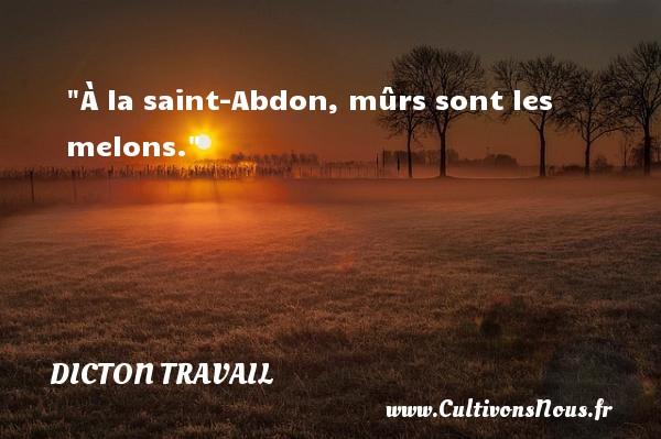 Dicton travail - À la saint-Abdon, mûrs sont les melons. Un dicton travail DICTON TRAVAIL