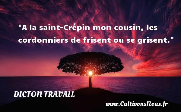 Dicton travail - A la saint-Crépin mon cousin, les cordonniers de frisent ou se grisent. Un dicton travail DICTON TRAVAIL
