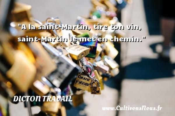 A la saint-Martin, tire ton vin, saint-Martin le met en chemin. Un dicton travail