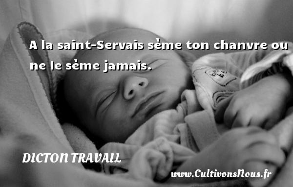 A la saint-Servais sème ton chanvre ou ne le sème jamais. Un dicton travail
