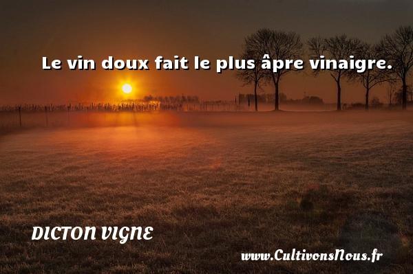 Le vin doux fait le plus âpre vinaigre. Un dicton vigne