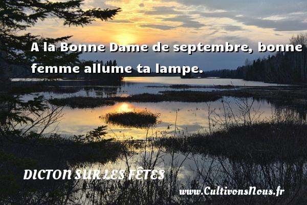 Dicton sur les fêtes - A la Bonne Dame de septembre, bonne femme allume ta lampe. Un dicton sur les fêtes DICTON SUR LES FÊTES