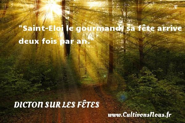 Saint-Eloi le gourmand, sa fête arrive deux fois par an. Un dicton sur les fêtes DICTON SUR LES FÊTES