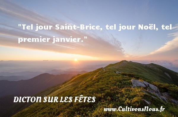 Tel jour Saint-Brice, tel jour Noël, tel premier janvier. Un dicton sur les fêtes DICTON SUR LES FÊTES