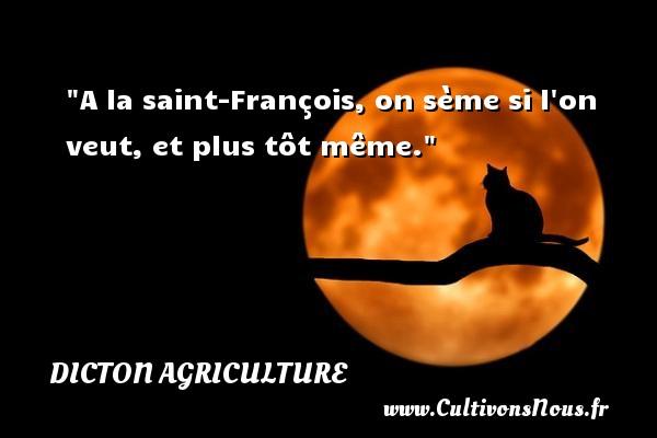 A la saint-François, on sème si l on veut, et plus tôt même. Un dicton agriculture