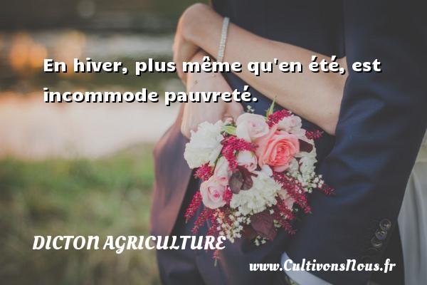 Dicton agriculture - En hiver, plus même qu en été, est incommode pauvreté. Un dicton agriculture DICTON AGRICULTURE