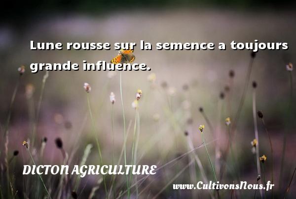 Dicton agriculture - Lune rousse sur la semence a toujours grande influence. Un dicton agriculture DICTON AGRICULTURE