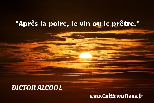 Après la poire, le vin ou le prêtre. Un dicton alcool