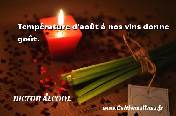 Dicton alcool - Température d août à nos vins donne goût. Un dicton alcool DICTON ALCOOL