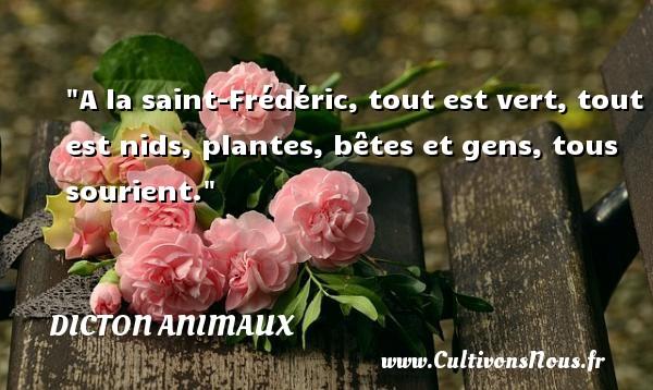 A la saint-Frédéric, tout est vert, tout est nids, plantes, bêtes et gens, tous sourient. Un dicton animaux