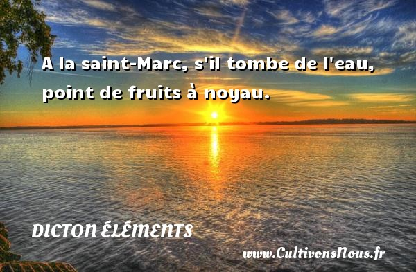 Dicton éléments - A la saint-Marc, s il tombe de l eau, point de fruits à noyau. Un dicton éléments DICTON ÉLÉMENTS