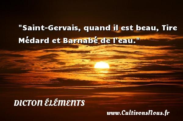 Saint-Gervais, quand il est beau, Tire Médard et Barnabé de l eau. Un dicton éléments DICTON ÉLÉMENTS