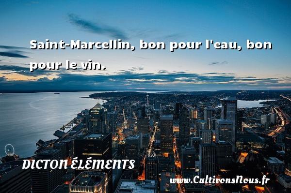 Dicton éléments - Saint-Marcellin, bon pour l eau, bon pour le vin. Un dicton éléments DICTON ÉLÉMENTS