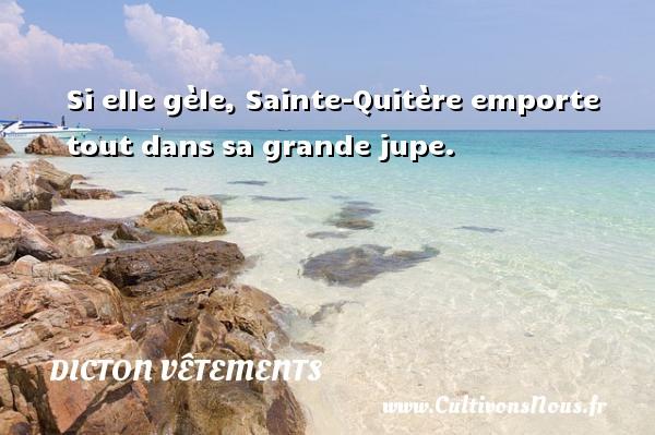 Dicton vêtements - Si elle gèle, Sainte-Quitère emporte tout dans sa grande jupe. Un dicton vêtements DICTON VÊTEMENTS
