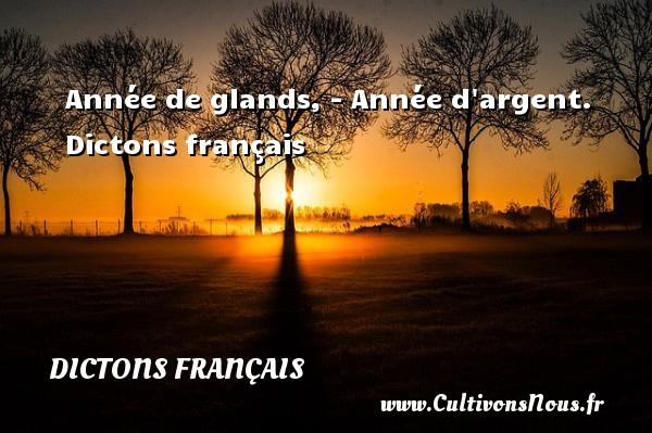 Année de glands, - Année d argent.   Dictons français DICTONS FRANÇAIS