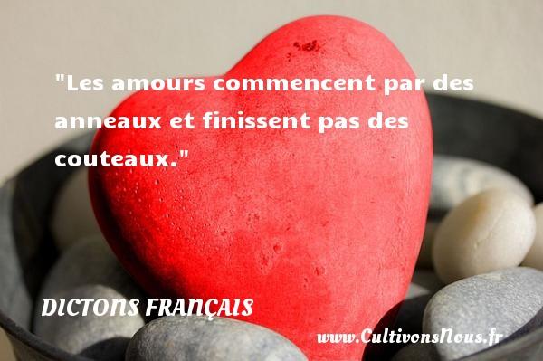 Les amours commencent par des anneaux et finissent pas des couteaux.  Un dicton français DICTONS FRANÇAIS - Dictons français