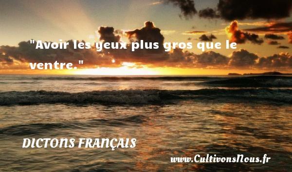 Dictons français - Avoir les yeux plus gros que le ventre.  Un dicton français DICTONS FRANÇAIS
