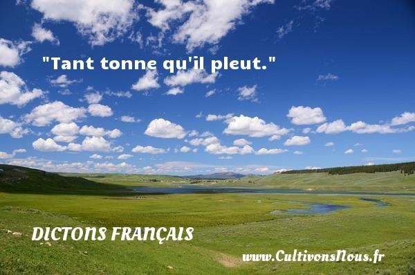 Dictons français - Tant tonne qu il pleut.  Un dicton français DICTONS FRANÇAIS