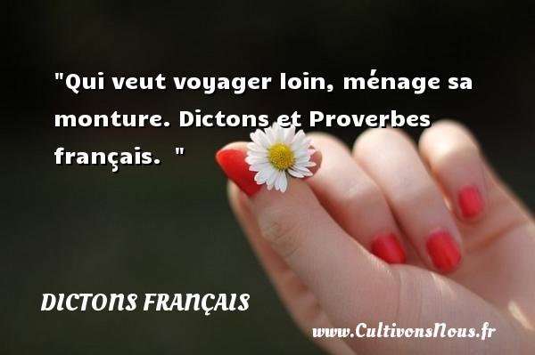Dictons français - Qui veut voyager loin, ménage sa monture.  Dictons et Proverbes français.   DICTONS FRANÇAIS