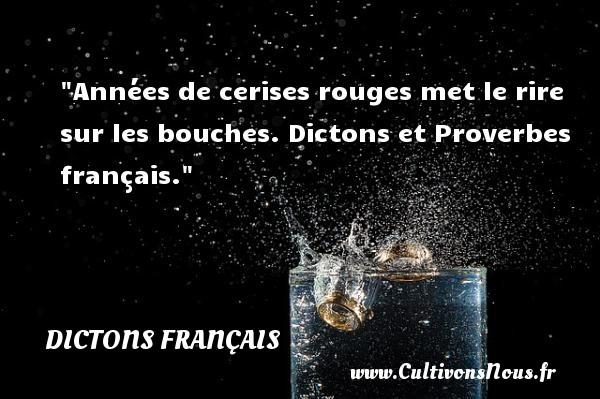 Dictons français - Années de cerises rouges met le rire sur les bouches.  Dictons et Proverbes français. DICTONS FRANÇAIS