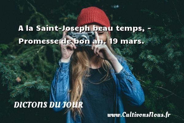 A la Saint-Joseph beau temps, - Promesse de bon an.  19 mars. Un dicton français DICTONS DU JOUR